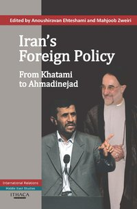 Iran's Foreign Policy: From Khatami to Ahmadinejad
